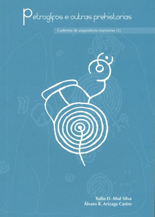 """""""Petroglifos e outras prehistorias"""", libro de Xulio D. Abal Silva e Álvaro R. Arizaga Castro"""